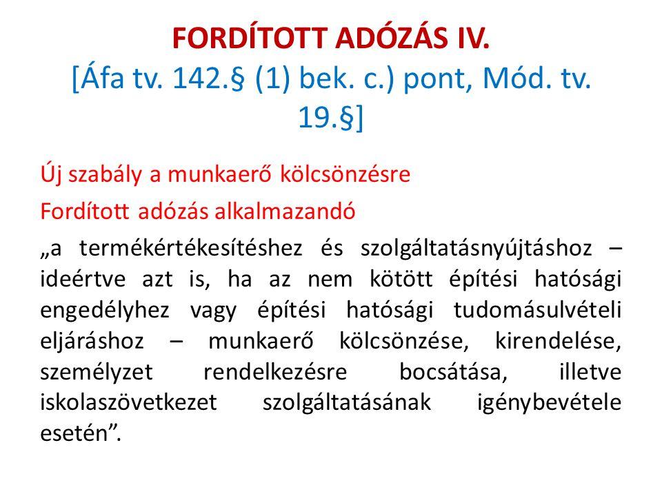 FORDÍTOTT ADÓZÁS IV. [Áfa tv. 142.§ (1) bek. c.) pont, Mód. tv. 19.§]